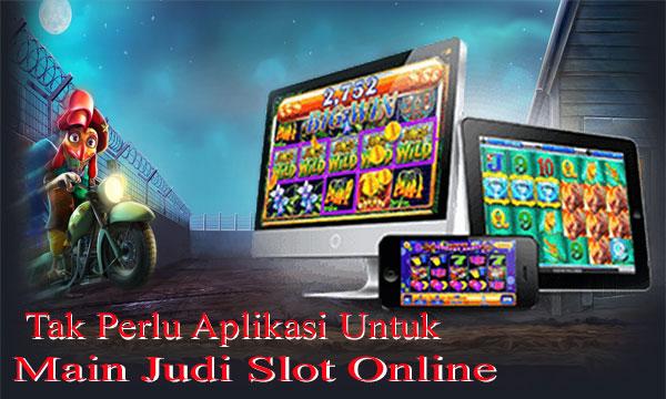 Tak-Perlu-Aplikasi-Untuk-Main-Slot-Online